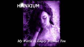 Hanxium My World Is Empty Without You
