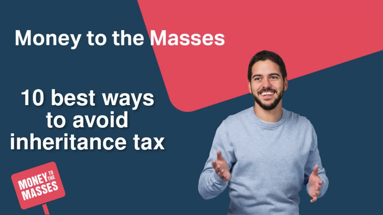 The 10 best ways to avoid inheritance tax - Money To The Masses
