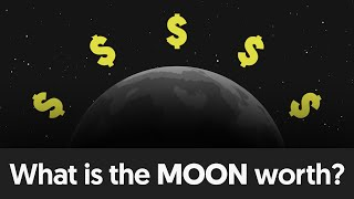 HOW MUCH IS THE MOON WORTH? - Space Science