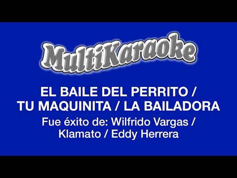 Multi Karaoke - El Baile Del Perrito / Tu Maquinita / La Bailadora