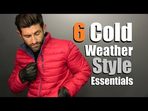 6 Men's Cold Weather Style Essentials | 2017 Fall & WinterWardrobe Must Haves