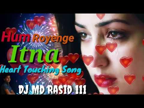 Dj Remix Heart Touching Sad Songs Hum Royenge Itna #mdrasid111