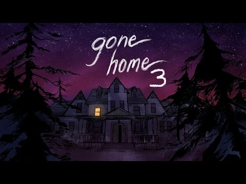 Gone Home: Chapter 3 (Final)