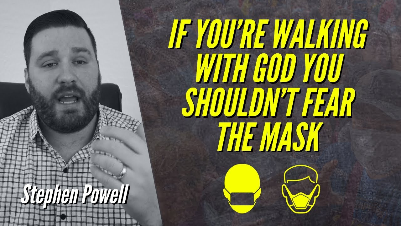IF YOU'RE WALKING WITH GOD YOU SHOULDN'T FEAR THE MASK | Stephen Powell