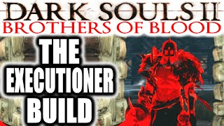 Dark Souls 2 PvP: EXTREME RAGE: Brothers of Blood - THE EXECUTIONER BUILD