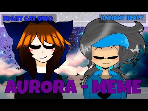 [MEME - OC - FRIENDS] AURORA - COLLAB W/ RADIANT HEART