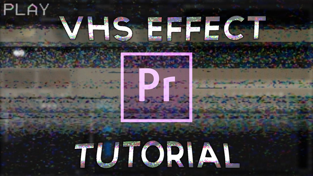 How To Get The Vhs Look Adobe Premiere Pro Youtube