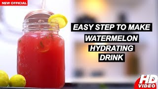 Watermelon Hydrating Drink | Make With Easy Steps | Foodies Latest Video 2018