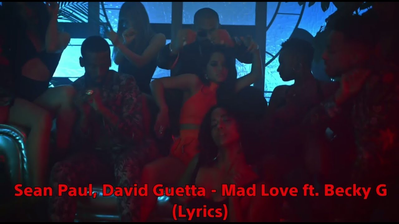 Sean Paul David Guetta Mad Love Ft Becky G Lyrics Youtube