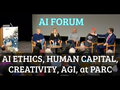 AI Forum at PARC - Ethics, Human Capital, Creativity, and AGI