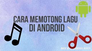 Gambar cover Cara Memotong/Menggabungkan Lagu Di Android