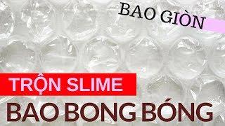 TRỘN SLIME TRONG VỚI BAO BONG BÓNG   SLIME ĐIÊN RỒ 1   BUBBLE WRAP SLIME