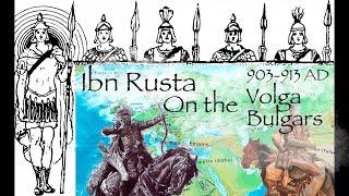 Ibn Rusta on the Volga Bulgars (903-913 AD) / Primary Source