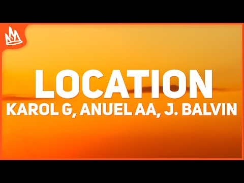 Karol G – Location (Letra) ft. Anuel AA, J Balvin