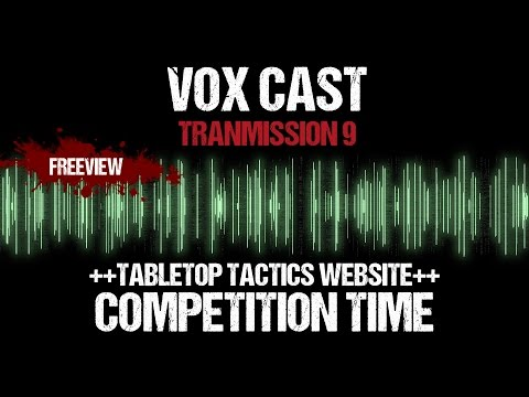 Vox Cast Transmission 9: Tabletop Tactics Website Launch - COMPETITION NOW CLOSED