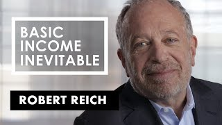 Robert Reich Universal Basic Income is an inevitability eventually.