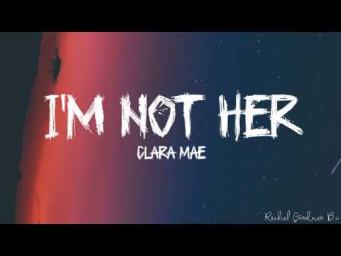 Clara Mae - I'm Not Her Lyrics