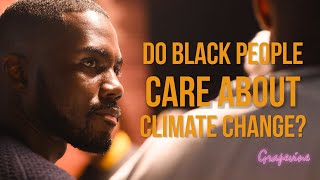 THE GRAPEVINE | DO BLACK PEOPLE CARE ABOUT CLIMATE CHANGE? | S5E2