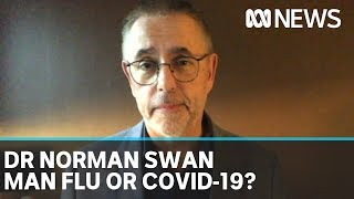 Dr Norman Swan tested for coronavirus: symptoms similar to flu, how did he meet criteria? | ABC News