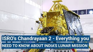 ISRO's Chandrayaan 2 - Everything you need to know about India's Lunar mission