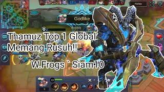 Beginilah cara Top 1 Global Thamuz W.Frogs`Siam10  mengontrol hero yang rusuh ini!!