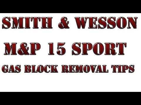 Smith & Wesson M&P 15 Gas Block Removal Tips