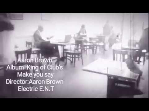 Aaron Brown Make you say