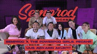SEMPROD X THE POWERPOD GIRLS   AWKARIN AKUR SAMA UUS!!! ANDHIKA GADING KEANU ERIKA SARAH KAGET!!!