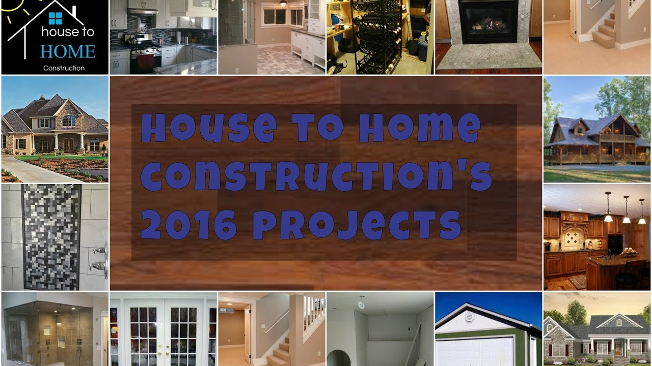 HOUSE TO HOME CONSTRUCTION 2017