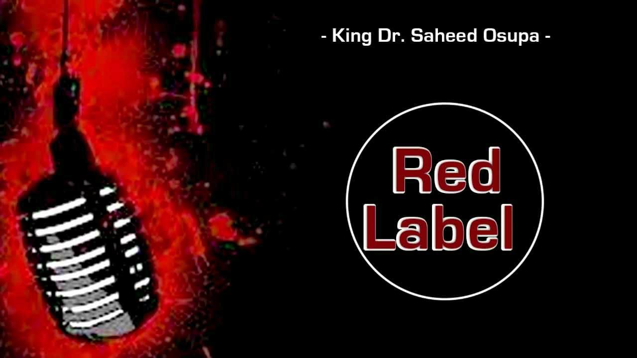 Download King Dr  Saheed Osupa   Red Label Latest Fuji Song 2020/2021