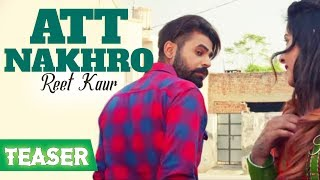 LATEST PUNJABI SONG 2018 || ATT NAKHRO || OFFICIAL TEASER || REET KAUR || MUSICAL CRACKERS