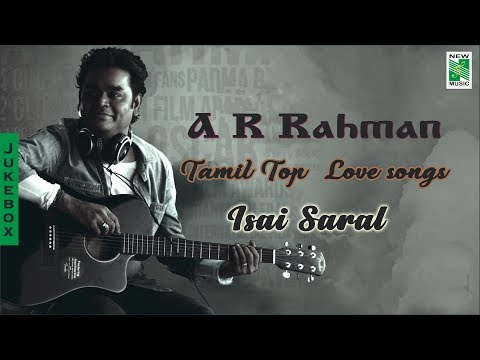 A R Rahman Tamil TopLove songs| Isai Saral| Tamil Movie Audio Jukebox