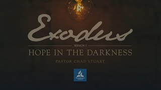 Full Service // Exodus: Hope in the Darkness - Pastor Chad Stuart - February 23, 2019