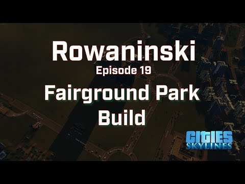 Cities Skylines: Rowaninski How to Build a Fairground Park that is part of the Park Life DLC Ep #19 |