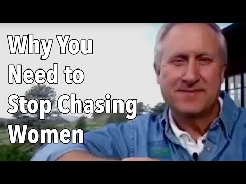 Why You Need to Stop Chasing Women