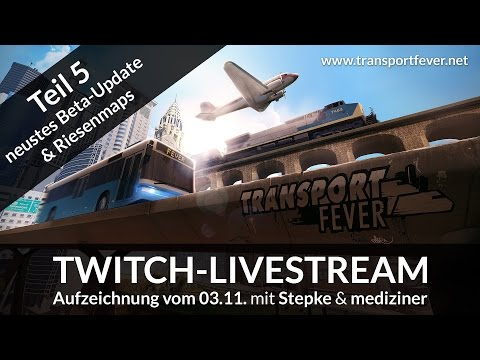 Transport Fever Livestream Teil 5 vom 03.11.2016