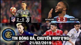 Tin Bóng Đá, Chuyển Nhượng 21/2/2019 | Ronaldo im tiếng, Juve thua Atletico, James trở lại Real
