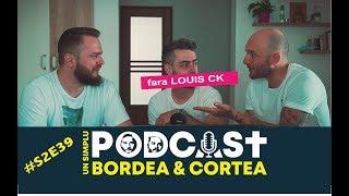 USP S2E39 - Louis CK Un simplu podcast cu Bordea si Cortea