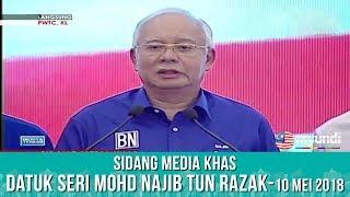LIVE : Sidang Media Khas - Datuk Seri Mohd Najib Tun Razak | Khamis 10 Mei 2018