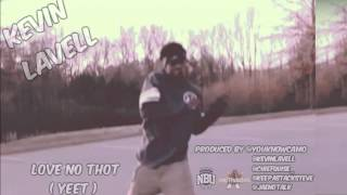 ( OFFICIAL YEET SONG ) Kevin Lavell - Love No Thots Produced By @YouKnowCamo