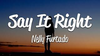 Nelly Furtado - Say It Right (Lyrics)
