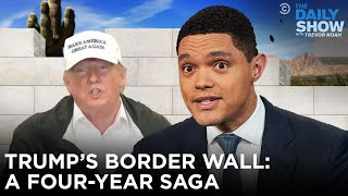 Trump's Border Wall: A Four-Year Saga | The Daily Show