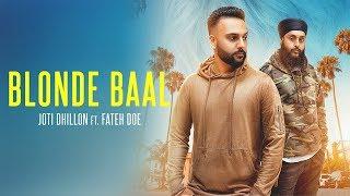 BLONDE BAAL Joti Dhillon (Official ) Fateh | J Statik & Dj KSR | New Punjabi Song 2018