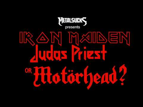 Iron Maiden, Judas Priest, or Motörhead? | MetalSucks