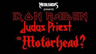 Iron Maiden, Judas Priest, or Motörhead? | MetalSucks