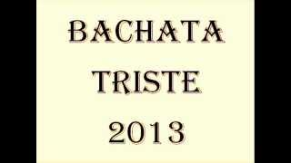 Mix Bachata Triste 2013 by Jordi.wmv