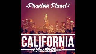 Phantom Planet - California (Aesthetik Remix)