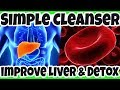 SIMPLE CLEANSER to Cleanse YOUR Liver and Detox Bloodstream - Improve LIVER Function Naturally