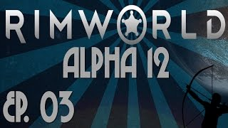 Rimworld Alpha 12 | Ep 3 | Ruthless Efficiency | Let's Play!