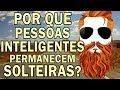 4 RAZÕES PORQUE PESSOAS INTELIGENTES PERMANECEM SOLTEIRAS ...